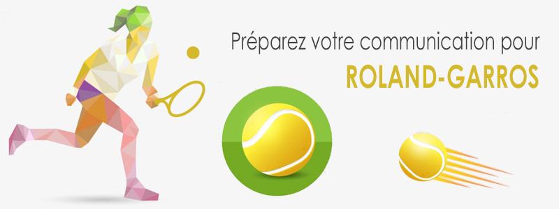 Avez-vous préparé votre communication pour le Roland-Garros 2016 ?